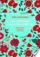 libro Arte Antiestres: 100 Jardines Para Colorear / Anti Stress Art: 100 Gardens To Color
