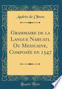 libro Grammaire De La Langue Nahuatl Ou Mexicaine, Composée En 1547 (classic Reprint)