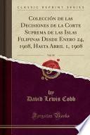 libro Colección De Las Decisiones De La Corte Suprema De Las Islas Filipinas Desde Enero 24, 1908, Hasta Abril 1, 1908, Vol. 10 (classic Reprint)