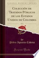 libro Colección De Tratados Públicos De Los Estados Unidos De Colombia, Vol. 2 (classic Reprint)