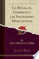 libro La Bolsa, El Comercio Y Las Sociedades Mercantiles (classic Reprint)
