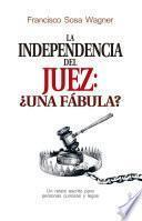 libro La Independencia Del Juez: ¿una Fábula?