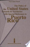 libro The Policy Of The United States Towards Its Territories With Special Reference To Puerto Rico