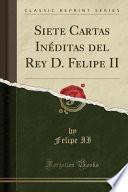 libro Siete Cartas Inéditas Del Rey D. Felipe Ii (classic Reprint)