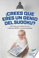 libro ¡crees Que Eres Un Genio Del Sudoku? Vamos A Probarte Con Más De 240 Rompecabezas
