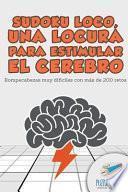 libro Sudoku Loco, Una Locura Para Estimular El Cerebro | Rompecabezas Muy Difíciles Con Más De 200 Retos