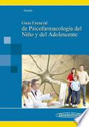 libro Guia Esencial De Psicofarmacologia Del Nino Y Del Adolescente / Essential Guide Of Psychopharmacology Of Child And Adolescent