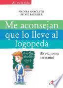 libro Me Aconsejan Que Lo Lleve Al Logopeda