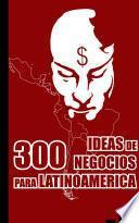 libro 300 Ideas De Negocios Para Latinoamérica