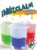 libro ¡mézclalo! Solución Y Mezcla (mix It Up! Solution Or Mixture)