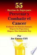 libro 55 Recetas De Jugos Para Prevenir Y Combatir El Cancer