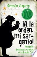 libro ¡a La Orden, Mi Sargento! Anécdotas Divertidas Y Verídicas De La Guardia Civil
