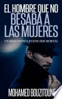 libro El Hombre Que No Besaba A Las Mujeres