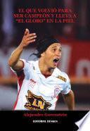 """libro El Que Volvió Para Ser Campeón Y Lleva """"el Globo"""" En La Piel."""