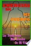libro Energias En Mi Cuerpo... Las Bendiciones Mas Grandes De Mi Vida!!!