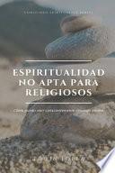 libro Espiritualidad No Apta Para Religiosos