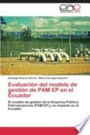 libro Evaluación Del Modelo De Gestión De Pam Ep En El Ecuador
