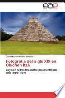 libro Fotografía Del Siglo Xix En Chichen Itz