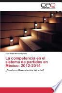 libro La Competencia En El Sistema De Partidos En México: 2012 2014
