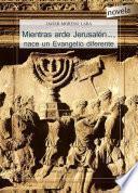libro Mientras Arde Jerusalén..., Nace Un Evangelio Diferente