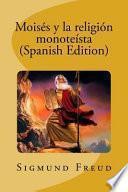 libro Moiss Y La Religin Monotesta