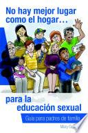 libro No Hay Mejor Lugar Como El Hogar…para La Educación Sexual