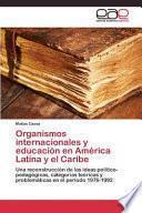 libro Organismos Internacionales Y Educación En América Latina Y El Caribe
