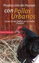 libro Producción De Huevos Con Pollos Urbanos. Como Criar Pollos En Su Patio Trasero