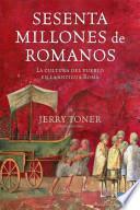 libro Sesenta Millones De Romanos, La Cultura Del Pueblo En La Antigua Roma