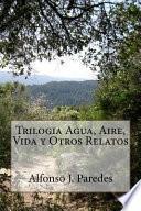libro Trilogia Agua, Aire, Vida Y Otros Relatos
