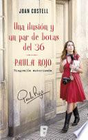 libro Una Ilusión Y Un Par De Botas Del 36. Biografía Autorizada De Paula Rojo