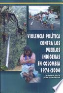 libro Violencia Política Contra Los Pueblos Indígenas En Colombia, 1974 2004