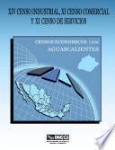 libro Xiv Censo Industrial, Xi Censo Comercial Y Xi Censo De Servicios. Censos Económicos, 1994. Aguascalientes