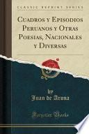libro Cuadros Y Episodios Peruanos Y Otras Poesias, Nacionales Y Diversas (classic Reprint)
