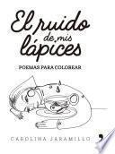 libro El Ruido De Mis Lápices. Poemas Para Colorear
