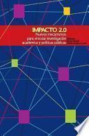 libro Impacto 2. 0: Nuevos Mecanismos Para Vincular Investigación Académica Y Políticas Públicas