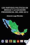 libro Los Partidos PolÍticos En MÉxico Y La SucesiÓn Presidencial Del AÑo 2012