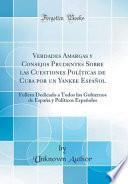libro Verdades Amargas Y Consejos Prudentes Sobre Las Cuestiones Políticas De Cuba Por Un Yankee Español