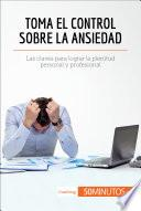 libro Toma El Control Sobre La Ansiedad