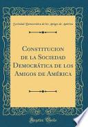 libro Constitucion De La Sociedad Democratica De Los Amigos De America (classic Reprint)