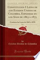 libro Constitución I Leyes De Los Estados Unidos De Colombia, Espedidas En Los Años De 1863 A 1875, Vol. 1