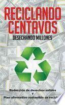 libro Reciclando Centavos Desechando Millones