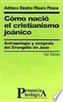 libro Cómo Nació El Cristianismo Joánico