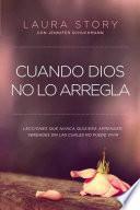 libro Cuando Dios No Lo Arregla: Experiencias Que No Quiere Tener, Verdades Que Necesita Para Vivir
