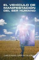 libro El Vehículo De Manifestación Del Ser Humano