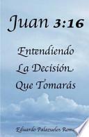 libro Juan 3:16 Entendiendo La Decisin Que Tomars / Juan 3:16 Understanding The Decision You Ll Make