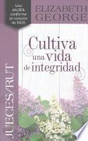 libro Jueces/rt, Cultiva Una Vida De Integridad /judges Ruth, Nurture A Life Of Integrity