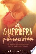 libro La Guerrera Que Llamamos Mamá / The Warrior We Call Mom