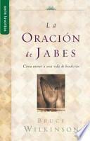 libro La Oracion De Jabes: Como Entrar A Una Vida De Bendicion