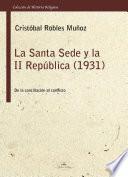 libro La Santa Sede Y Ii RepÚblica.1931 De La ConciliaciÓn Al Conflicto